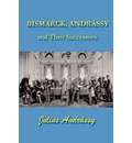 Bismarck, Andrassy and Their Successors - Count Julius Andrassy