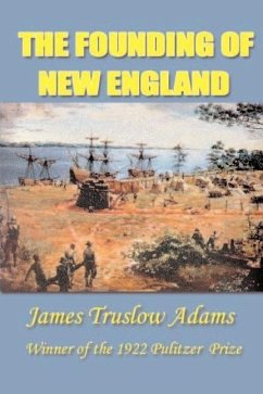 The Founding of New England - Adams, James Truslow