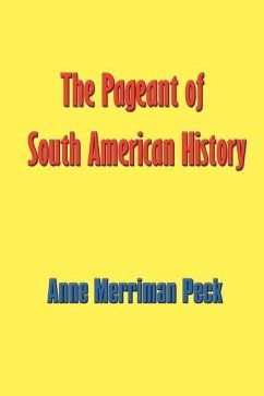 The Pageant of South American History - Peck, Anne Merriman