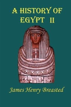 A History of Egypt: Part Two From the Earliest Times to the Persian Conquest - Breasted, James Henry