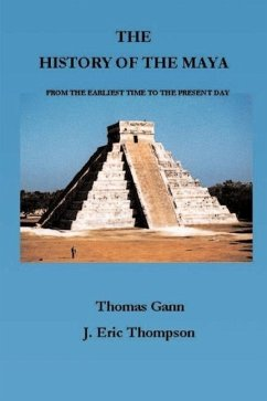 The History of the Maya: From the Earliest Times to the Present Day - Gann, Thomas Thompson, J. Eric