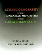 Ethnic Geography of the Hungarian Minorities in the Carpathian Basin