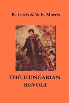 The Hungarian Revolt: October 23 - November 4, 1956 - Herausgeber: Lettis, Richard Morris, William E. / Mitwirkender: Steinmann, Martin, Jr.