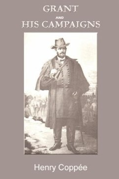 Grant and His Campaigns: A Military Biography - Coppee, Henry