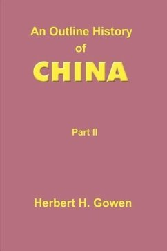 An Outline History of China: Part II: From the Manchu Conquest to the Recognition of the Republic A.D. 1913 - Gowen, Herbert Henry