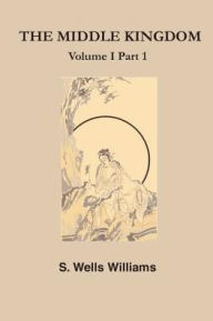 The Middle Kingdom - S. Wells Williams