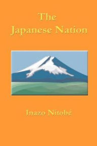 The Japanese Nation: It's Land, It's People and It's Life - Inazo Nitobe