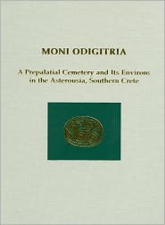 Moni Odigitria: A Prepalatial Cemetery and Its Environs in the Asterousia, Southern Crete - Andonis Vasilakis