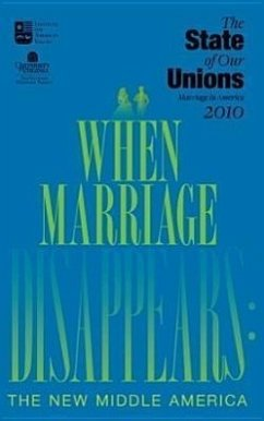 The State of Our Unions: When Marriage Disappears: The New Middle America - Herausgeber: Wilcox, W. Bradford Popenoe, David Marquardt, Elizabeth