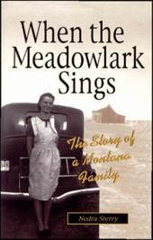 When the Meadowlark Sings: The Story of a Montana Family - Sterry, Nedra