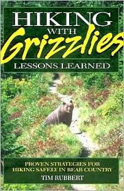 Hiking with Grizzlies: Lessons Learned - Tim Rubbert