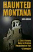 Haunted Montana: A Ghosthunter's Guide to Haunted Places You Can Visit