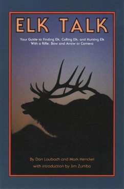 Elk Talk: Your Guide to Finding Elk, Calling Elk, and Hunting Elk with a Rifle, Bow and Arrow or Camera - Laubach, Don Henckel, Mark