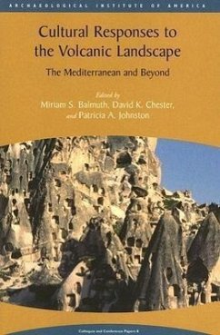 Cultural Responses to the Volcanic Landscape: The Mediterranean and Beyond - Herausgeber: Balmuth, Miriam S. Johnston, Patricia A. Chester, David K.
