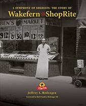A Symphony of Soloists: The Story of Wakefern and Shoprite - Rodengen, Jeffrey L.