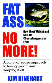 Fatass No More! how I Lost Weight and Still Ate Cheeseburgers and Fries