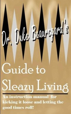 Dr. Duke Beauregard's Guide to Sleazy Living - Beauregard, Dr. Duke