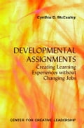 Developmental Assignments: Creating Learning Experiences Without Changing Jobs - McCauley, Cynthia D.