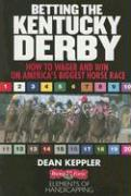 Betting the Kentucky Derby: How to Wager and Win on America's Biggest Horse Race