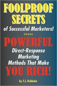 Foolproof Secrets of Successful Marketers! - T. J. Rohleder
