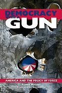 Democracy with a Gun: America and the Policy of Force