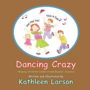 Larson, Kathleen A.: Dancing Crazy