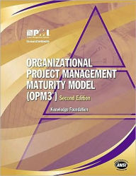 Organizational Project Management Maturity Model (OPM3): Knowledge Foundation - Project Management Institute