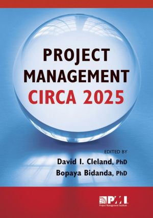Project Management Circa 2025 - David Cleland, Bopaya Bidanda (Editor)