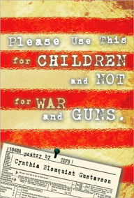 Please Use This for Children, Not for War and Guns - Cynthia Blomquist Gustavson