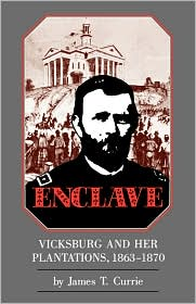 Enclave: Vicksburg and Her Plantations, 1863-1870 - James T. Currie