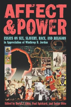 Affect and Power: Essays on Sex, Slavery, Race, and Religion - Herausgeber: Libby, David J. Ditto, Susan Spickard, Paul