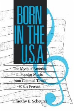 Born in the U. S. A.: The Myths of America in Popular Music from Colonial Times to the Present - Scheurer, Timothy E.