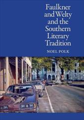Faulkner and Welty and the Southern Literary Tradition - Polk, Noel