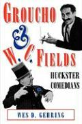 Groucho and W. C. Fields: Huckster Comedians