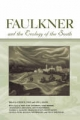 Faulkner and the Ecology of the South - Joseph R. Urgo; Ann J. Abadie