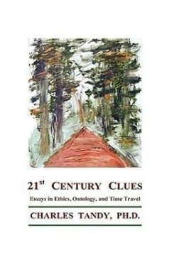 21st Century Clues: Essays in Ethics, Ontology, and Time Travel - Tandy, Charles