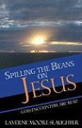 Spilling the Beans on Jesus: God Encounters Are True