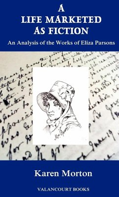 A Life Marketed as Fiction: An Analysis of the Works of Eliza Parsons - Morton, Karen