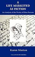 A Life Marketed as Fiction: An Analysis of the Works of Eliza Parsons