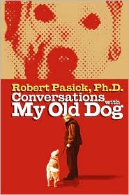 Conversations With My Old Dog - Robert Pasick