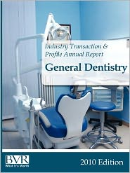 BVR's Industry Transaction & Profile Annual Report: General Dentistry, 2010 Edition - BVR BVR Staff (Compiler)