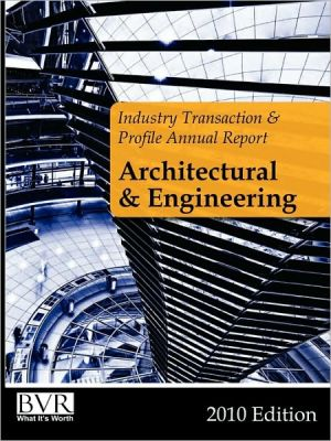 BVR's Industry Transaction & Profile Annual Report: Architectural & Engineering Firms, 2010 Edition - BR Staff