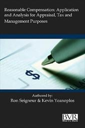 Reasonable Compensation: Application and Analysis for Appraisal, Tax and Management Purposes - Seigneur, Ronald L. / Yeanoplos, Kevin R.