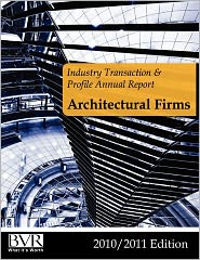 Industry Transaction and Profile Annual Report: Architectural Firms- 2010/2011 Edition - BVR Staff (Compiler)