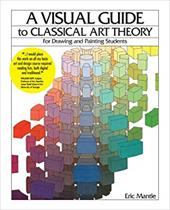A Visual Guide to Classical Art Theory for Drawing and Painting Students - Mantle, Eric / Chamberlin, Johnnie
