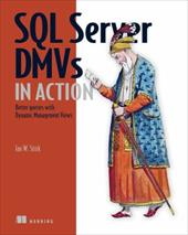 SQL Server DMVs in Action: Better Queries with Dynamic Management Views - Stirk, Ian W.