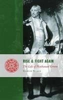 Rise and Fight Again: The Life of Nathanael Greene - Tucker, Spencer C.
