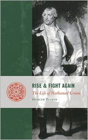 Rise and Fight Again: The Life of Nathanael Greene