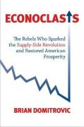 Econoclasts: The Rebels Who Sparked the Supply-Side Revolution and Restored American Prosperity