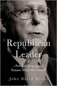 Republican Leader: A Political Biography of Senator Mitch McConnell - John David Dyche